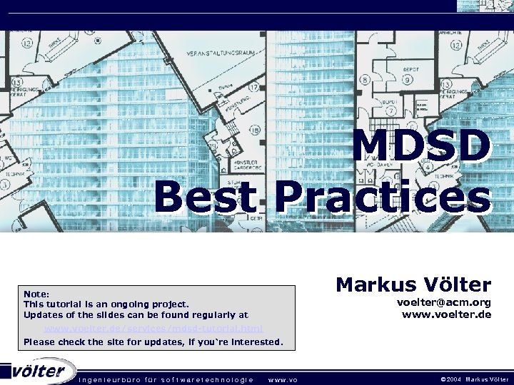 MDSD Best Practices Markus Völter Note: This tutorial is an ongoing project. Updates of