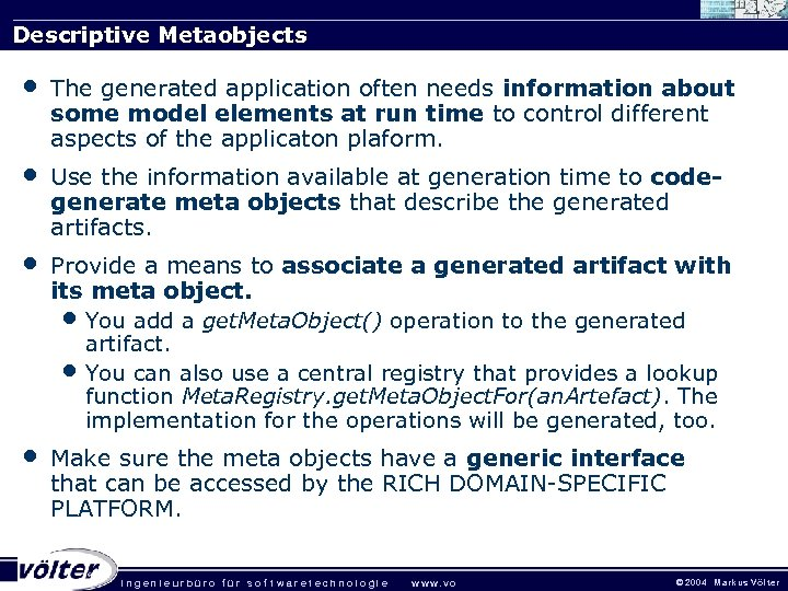 Descriptive Metaobjects • The generated application often needs information about some model elements at