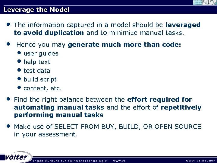 Leverage the Model • • The information captured in a model should be leveraged