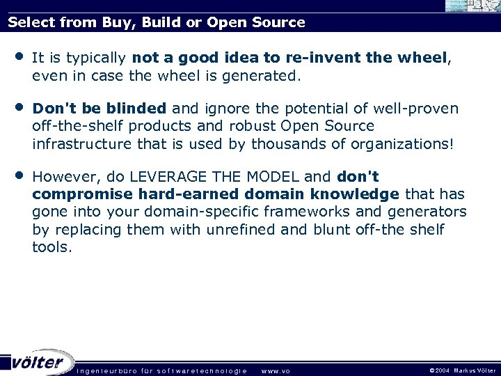 Select from Buy, Build or Open Source • It is typically not a good
