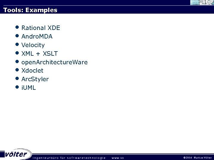 Tools: Examples • Rational XDE • Andro. MDA • Velocity • XML + XSLT