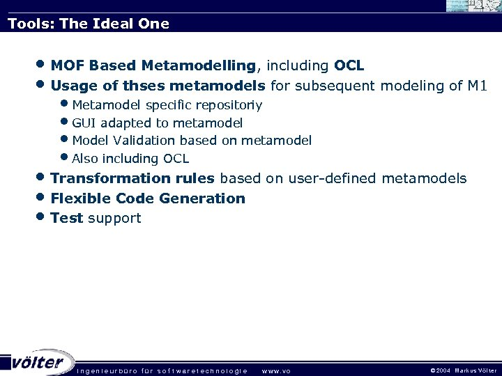 Tools: The Ideal One • MOF Based Metamodelling, including OCL • Usage of thses
