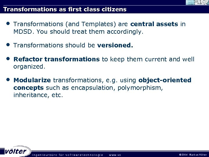 Transformations as first class citizens • Transformations (and Templates) are central assets in MDSD.