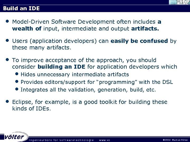 Build an IDE • Model-Driven Software Development often includes a wealth of input, intermediate
