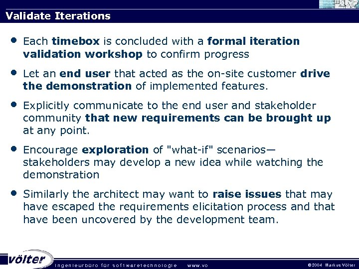 Validate Iterations • Each timebox is concluded with a formal iteration validation workshop to