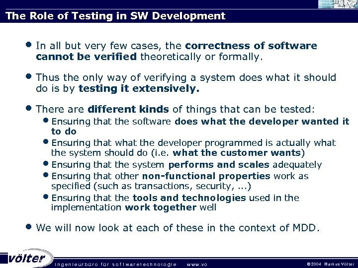 The Role of Testing in SW Development • In all but very few cases,