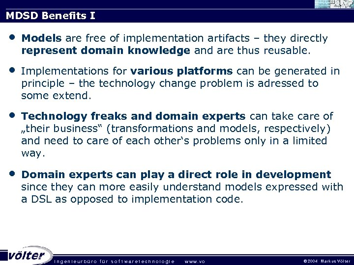 MDSD Benefits I • Models are free of implementation artifacts – they directly represent