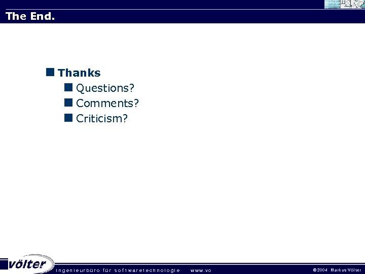 The End. <Thanks <Questions? <Comments? <Criticism? . ingenieurbüro für sof twaretechnologie w w w.