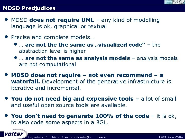 MDSD Predjudices • MDSD does not require UML – any kind of modelling language