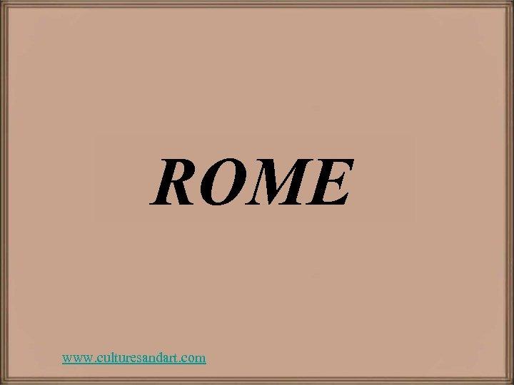 ROME www. culturesandart. com