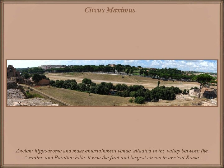 Circus Maximus Ancient hippodrome and mass entertainment venue, situated in the valley between the