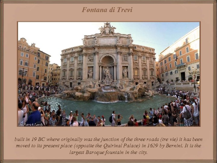 Fontana di Trevi built in 19 BC where originally was the junction of the