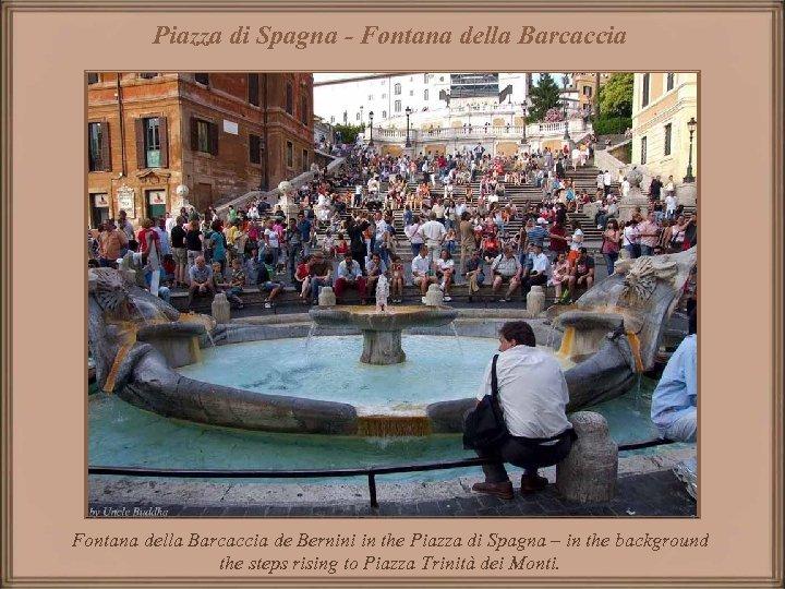 Piazza di Spagna - Fontana della Barcaccia de Bernini in the Piazza di Spagna