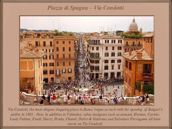 Piazza di Spagna – Via Condotti, the most elegant shopping place in Rome, begun