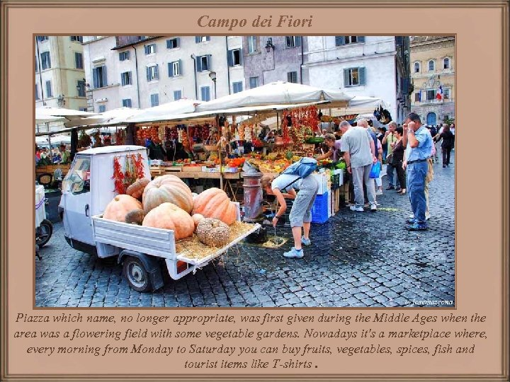 Campo dei Fiori Piazza which name, no longer appropriate, was first given during the