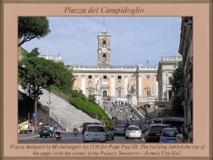 Piazza del Campidoglio Piazza designed by Michelangelo by 1530 for Pope Paul III. The