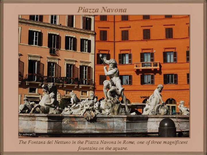 Piazza Navona The Fontana del Nettuno in the Piazza Navona in Rome, one of