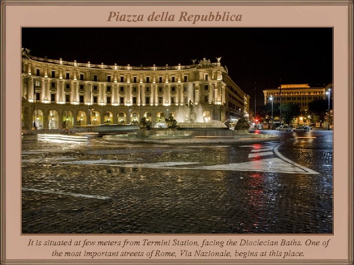 Piazza della Repubblica It is situated at few meters from Termini Station, facing the