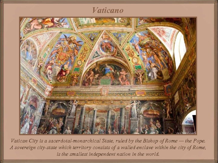 Vaticano Vatican City is a sacerdotal-monarchical State, ruled by the Bishop of Rome —