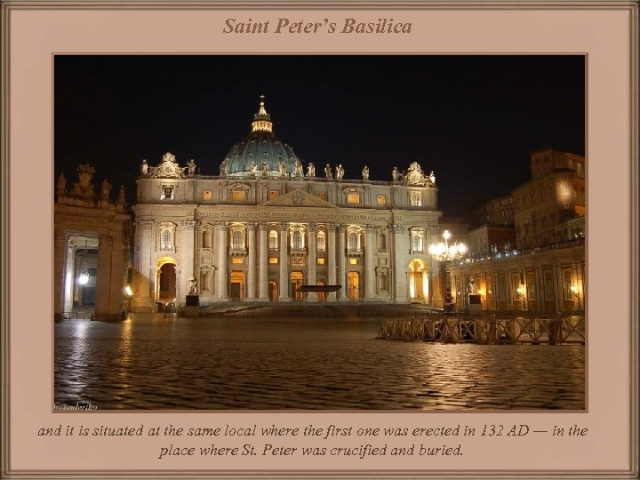 Saint Peter's Basilica and it is situated at the same local where the first