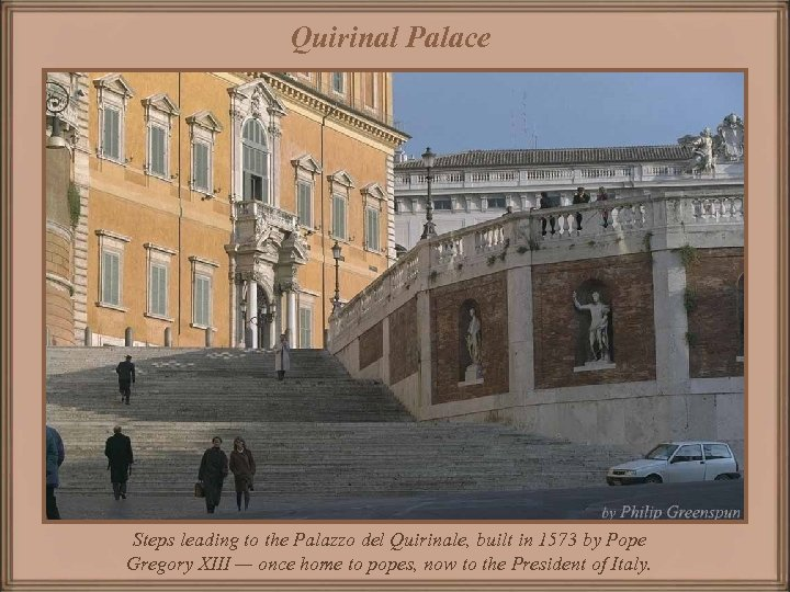 Quirinal Palace Steps leading to the Palazzo del Quirinale, built in 1573 by Pope