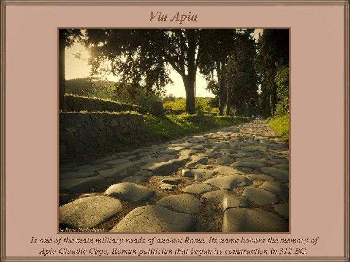 Via Apia Is one of the main military roads of ancient Rome. Its name