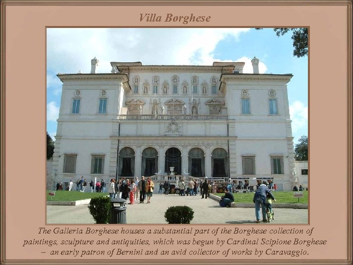 Villa Borghese The Galleria Borghese houses a substantial part of the Borghese collection of