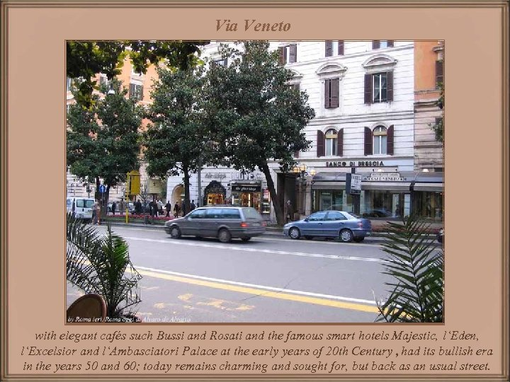 Via Veneto with elegant cafés such Bussi and Rosati and the famous smart hotels