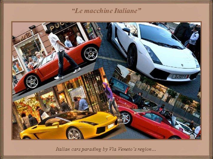 """""""Le macchine Italiane"""" Italian cars parading by Via Veneto's region…"""