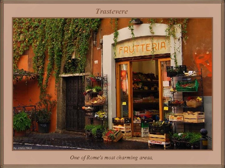 Trastevere One of Rome's most charming areas,
