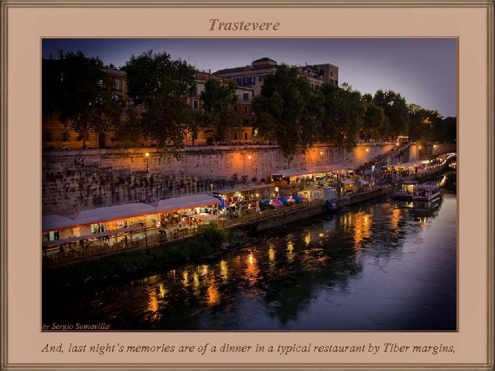 Trastevere And, last night's memories are of a dinner in a typical restaurant by