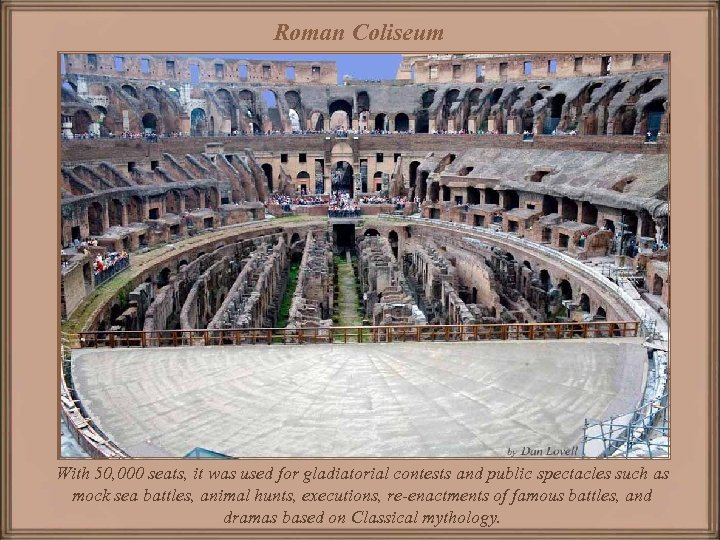 Roman Coliseum With 50, 000 seats, it was used for gladiatorial contests and public