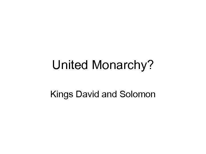 United Monarchy? Kings David and Solomon