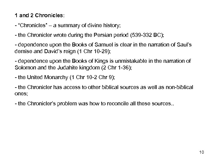 "1 and 2 Chronicles: - ""Chronicles"" – a summary of divine history; - the"