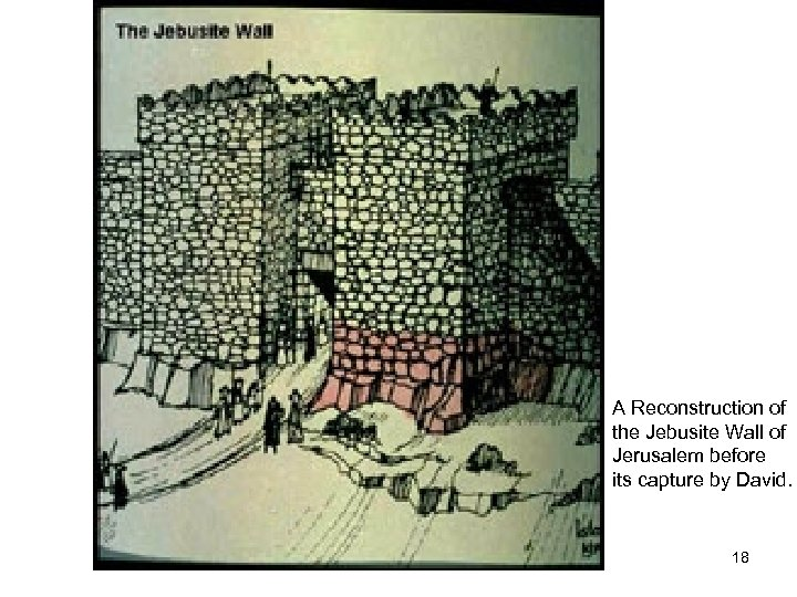 A Reconstruction of the Jebusite Wall of Jerusalem before its capture by David. 18