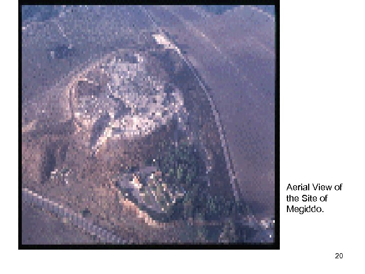 Aerial View of the Site of Megiddo. 20