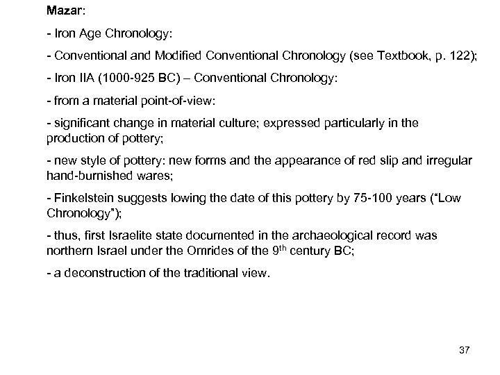Mazar: - Iron Age Chronology: - Conventional and Modified Conventional Chronology (see Textbook, p.