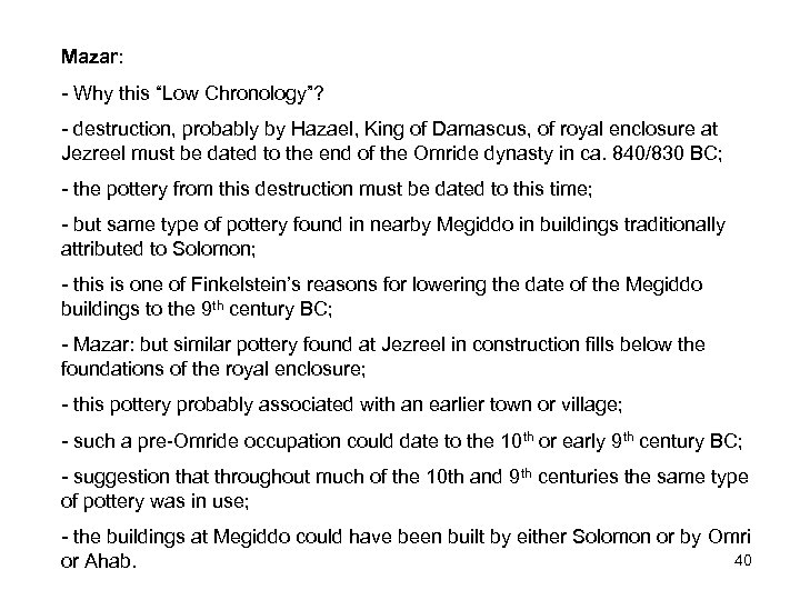 "Mazar: - Why this ""Low Chronology""? - destruction, probably by Hazael, King of Damascus,"