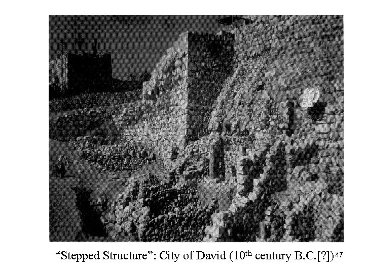 """Stepped Structure"": City of David (10 th century B. C. [? ]) 47"