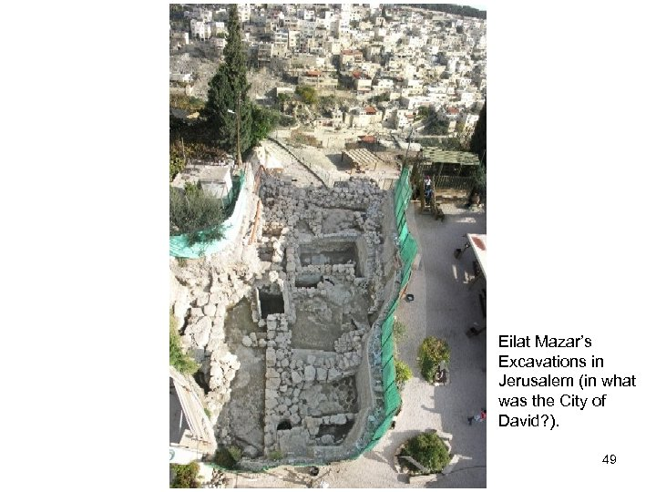 Eilat Mazar's Excavations in Jerusalem (in what was the City of David? ). 49