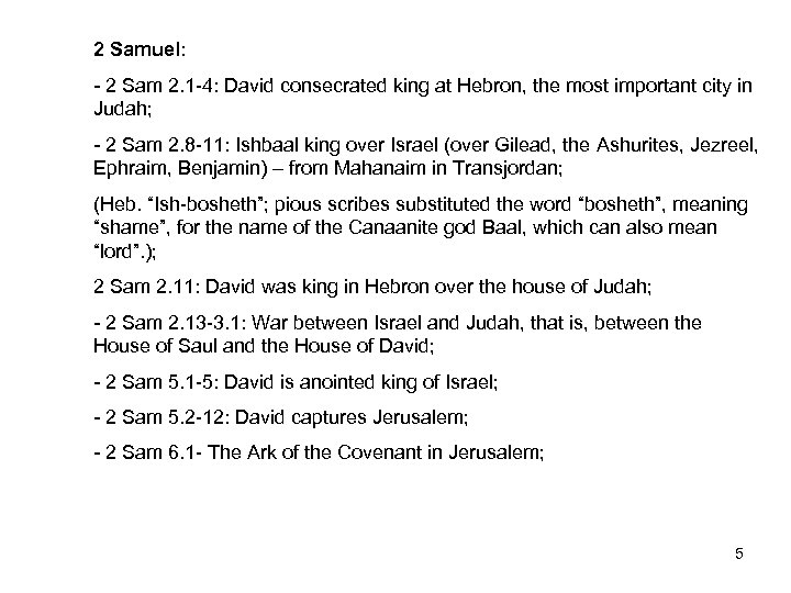 2 Samuel: - 2 Sam 2. 1 -4: David consecrated king at Hebron, the