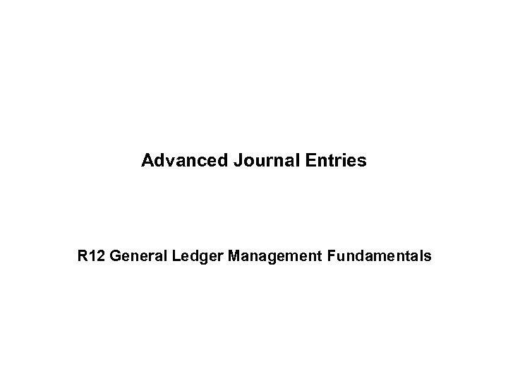 Advanced Journal Entries R 12 General Ledger Management Fundamentals