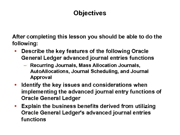 Objectives After completing this lesson you should be able to do the following: •