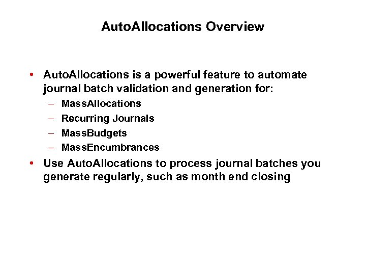 Auto. Allocations Overview • Auto. Allocations is a powerful feature to automate journal batch