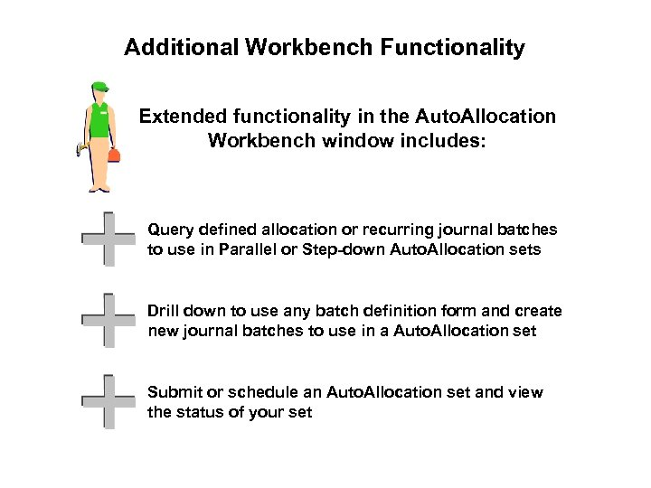 Additional Workbench Functionality Extended functionality in the Auto. Allocation Workbench window includes: Query defined
