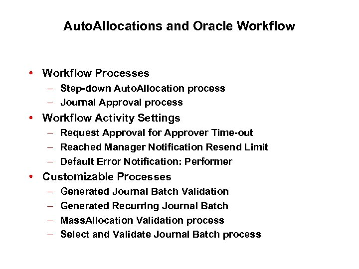 Auto. Allocations and Oracle Workflow • Workflow Processes – Step-down Auto. Allocation process –