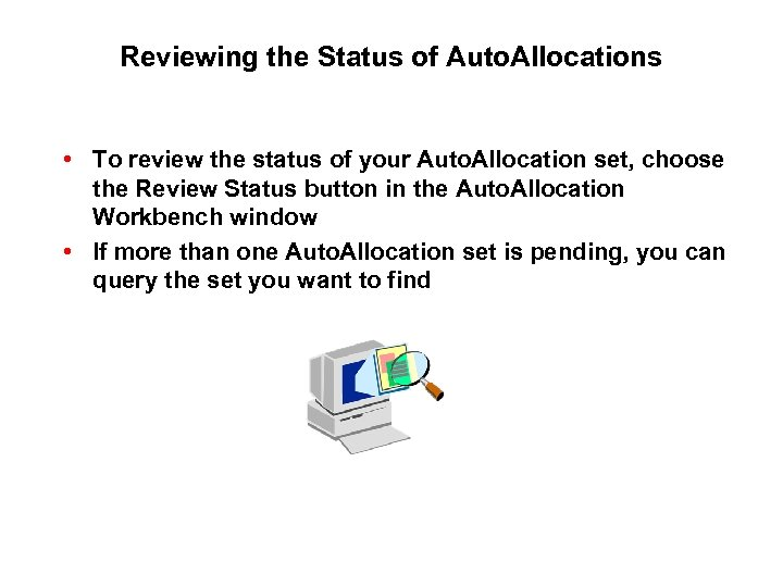 Reviewing the Status of Auto. Allocations • To review the status of your Auto.