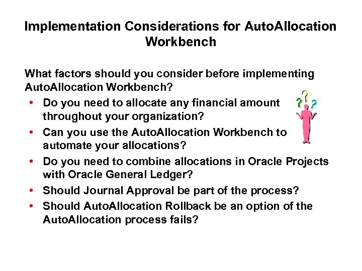 Implementation Considerations for Auto. Allocation Workbench What factors should you consider before implementing Auto.