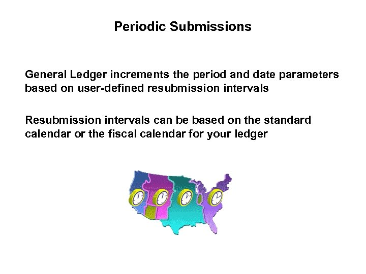 Periodic Submissions General Ledger increments the period and date parameters based on user-defined resubmission