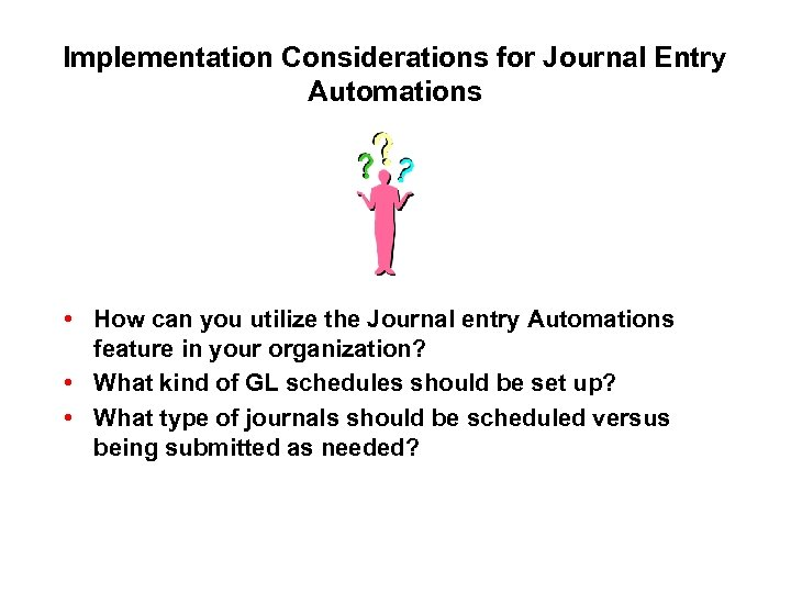 Implementation Considerations for Journal Entry Automations • How can you utilize the Journal entry